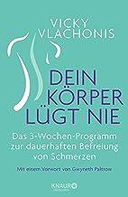 Dein Körper lügt nie: Das 3-Wochen-Programm zur dauerhaften Befreiung von Schmerzen (German Edition)