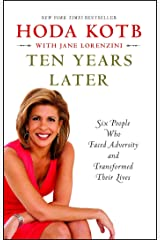 Ten Years Later: Six People Who Faced Adversity and Transformed Their Lives Kindle Edition