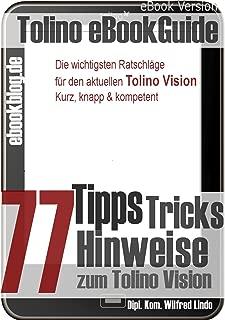 Tolino Vision: 77 Tipps, Tricks, Hinweise und Shortcuts. Die besten Ratschläge zum neuen eBook Reader (German Edition)