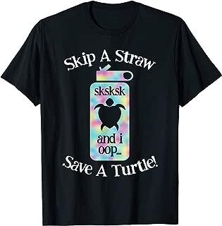 SKSKSK Skip A Straw! Save The Turtles T-Shirt