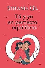 Tú y yo en perfecto equilibrio: Novela romántica en español. Libros de romance, amistad y maternidad. Mujer contemporánea (Perfectos amores) (Spanish Edition) Kindle Edition