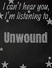 I can't hear you, I'm listening to Unwound creative writing lined notebook: Promoting band fandom and music creativity through writing…one day at a time