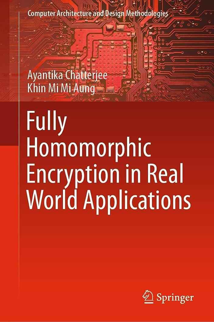 ムスパンツ標高Fully Homomorphic Encryption in Real World Applications (Computer Architecture and Design Methodologies) (English Edition)