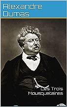 Les Trois Mousquetaires d'Alexandre Dumas (annotée): par Alexandre Dumas père (Les Mousquetaires t. 1) (French Edition)