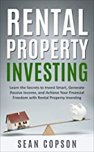 Rental Property Investing: Learn the Secrets to Invest Smart, Generate Passive Income, and Achieve Your Financial Freedom with Rental Property Investing (English Edition)