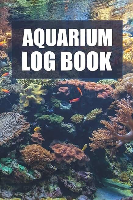 Aquarium Log Book: Record All of Your Aquarium Maintenance and Care. Fish Behaviour, Water Quality, Aquarium Check List and More