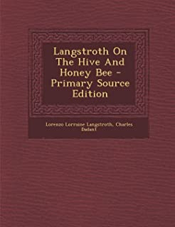 Langstroth On The Hive And Honey Bee - Primary Source Edition
