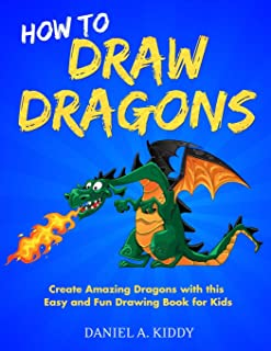 How to Draw Dragons: Create Amazing Dragons with this Easy and Fun Drawing Book for Kids