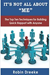 """It's Not All About """"Me"""": The Top Ten Techniques for Building Quick Rapport with Anyone Kindle Edition"""