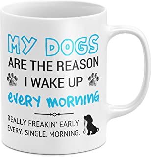 My Dogs Are The Reason I Wake Up Early Funny Dog Lover Coffee Mug