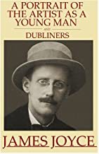 A Portrait of the Artist as a Young Man and Dubliners (Illustrated and Annotated) (Literary Classics Collection)