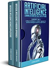 Artificial Intelligence: Learning automation skills with Python (2 books in 1: Artificial Intelligence a modern approach & Artificial Intelligence business applications)