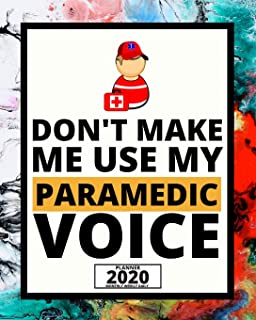 Don't Make Me Use My Paramedic Voice: 2020 Planner For Paramedic, 1-Year Daily, Weekly And Monthly Organizer With Calendar...