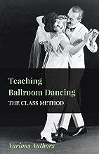 Teaching Ballroom Dancing - The Class Method (English Edition)
