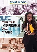 Develop Your Interpersonal Skills at Work (Building Job Skills)