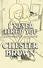 i never liked you chester brown