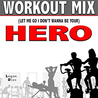 (Let Me Go I Don't Wanna Be Your) Hero (Workout Mix)