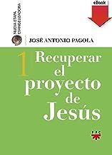 Recuperar el proyecto de Jesús (Biblioteca Pagola)