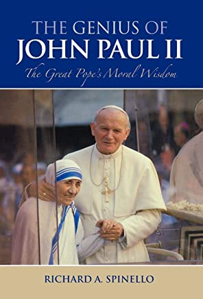 The Genius of Pope John Paul II: The Great Popes Moral Wisdom