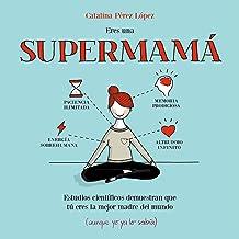 Eres una supermamá: Estudios científicos demuestran que tú eres la mejor madre del mundo (aunque yo ya lo sabía) (Pequeños libros)