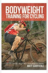Bodyweight Training For Cycling: Gym-Free Exercises and Routines for Maximum Performance Kindle Edition