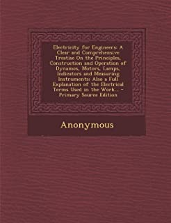 Electricity for Engineers: A Clear and Comprehensive Treatise on the Principles, Construction and Operation of Dynamos, Mo...
