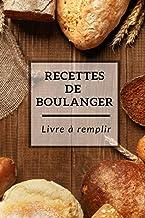 Recettes de boulanger- Livre à remplir: Carnet de recettes spécial pain et viennoiseries à remplir - Cadeau idéal pour les...