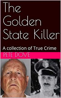 The Golden State Killer: A collection of True Crime
