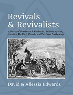 Revivals and Revivalists: A Survey of Matriarchs and Patriarchs, Saints and Mystics, Apostles, The Early Church, and The G...