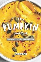 Livres The Pumpkin Cookbook: Fall in Love with Pumpkin PDF