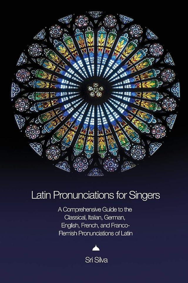 俳優ソーセージ教室Latin Pronunciations for Singers: A Comprehensive Guide to the Classical, Italian, German, English, French, and Franco-Flemish Pronunciations of Latin