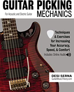 Guitar Picking Mechanics: Techniques & Exercises for Increasing Your Accuracy, Speed, & Comfort (Book + Online Audio)