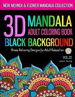 3D MANDALA ADULT COLORING BOOK BLACK BACKGROUND - New Mehndi & Flower Mandala Collection: Mandala Coloring Book For Adult Relaxation: Coloring Pages ... and Patterns Coloring Books for Adults)