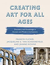 Creating Art for All Ages: Discovery and Knowledge in Ancient and Modern Civilizations