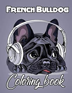 French Bulldog Coloring Book: Adorable & Funny French Bulldog Coloring Pages For Endless Hours Of Fun,Holiday Gift For Chi...