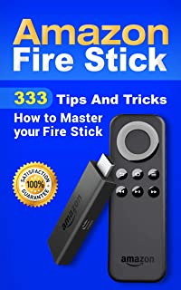 Amazon Fire Stick: 333 Tips And Tricks How to Master your Fire Stick