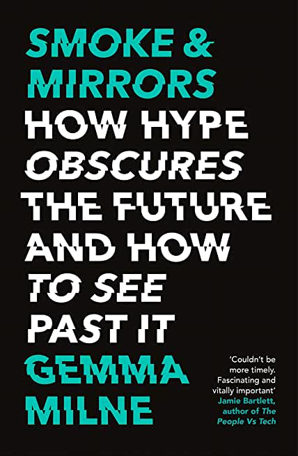 Smoke & Mirrors: How Hype Obscures the Future and How to See Past It (English Edition)