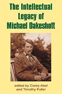 The Intellectual Legacy of Michael Oakeshott (British Idealist Studies 1: Oakeshott)