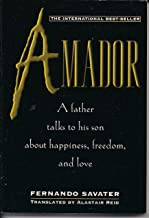 Amador: In Which a Father Addresses His Son on Questions of Ethics-That Is, the Options and Values of Freedom-And Attempts...