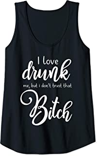 Womens I Love Drunk Me But I Don't Trust That Bitch Tank Top