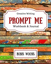 Prompt Me: Creative Writing Journal & Workbook (Prompt Me Series)