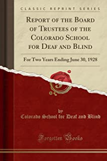 Report of the Board of Trustees of the Colorado School for Deaf and Blind: For Two Years Ending June 30, 1928 (Classic Rep...