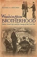Washington Brotherhood: Politics, Social Life, and the Coming of the Civil War (Civil War America)
