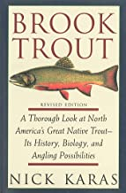 Brook Trout: A Thorough Look at North America's Great Native Trout- Its History, Biology, and Angling Possibilities