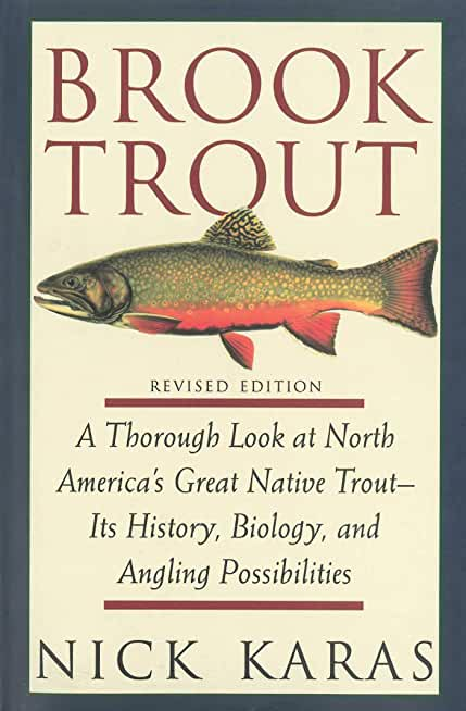 Brook Trout: A Thorough Look at North America's Great Native Trout- Its History, Biology, and Angling Possibilities (English Edition)