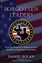Forgotten Leaders: Guiding America's Veterans from Soldier to Student to Success!