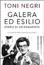 Galera ed esilio: Storia di un comunista (Italian Edition)