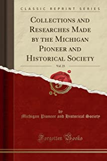 Collections and Researches Made by the Michigan Pioneer and Historical Society, Vol. 23 (Classic Reprint)