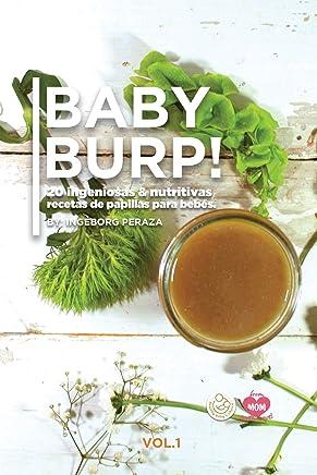 BABY BURP! (20 ingeniosas y nutritivas papillas para bebés): Baby food recipes