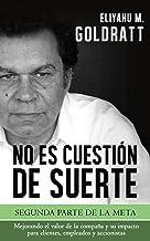 No es Cuestión de Suerte (Goldratt Collection nº 2) (Spanish Edition)